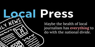 A Local Press: Healthy local journalism and our deepening national divide