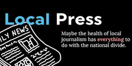 A Local Press: Healthy local journalism and our deepening national divide tickets