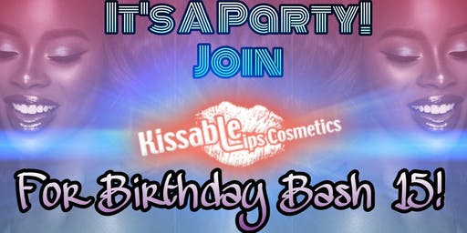 "Kissable Lips Cosmetics ""15"" yr  Anniversary Birthday Bash!"
