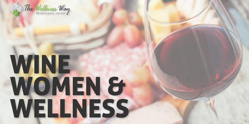 The Wellness Way presents Wine, Women & Wellness