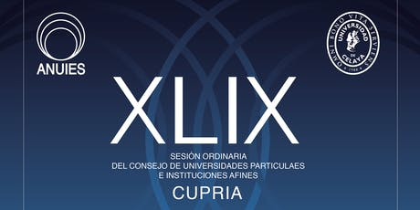 XLIX Sesión ordinaria CUPRIA 2019 (ANUIES - Universidad de Celaya) boletos