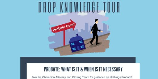 Drop Knowledge Tour: PROBATE: What Is It & When It's Necessary