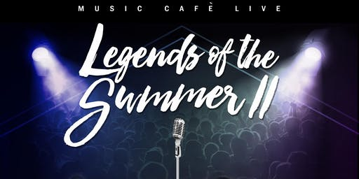 Music Cafe Live Presents: Legends Of The Summer II