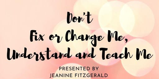 LACONIA EARLY CHILDHOOD FALL SERIES - DON'T FIX OR CHANGE ME, UNDERSTAND AND TEACH ME