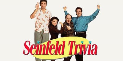 SEINFELD TRIVIA [Sign up starts at 7pm!]