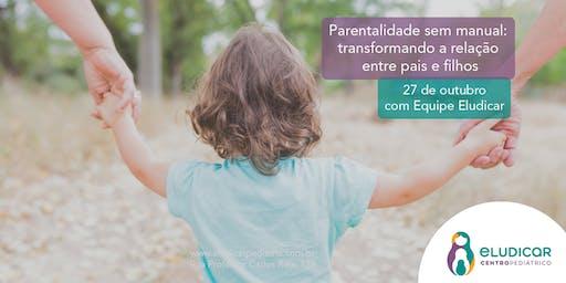 Parentalidade sem Manual - Transformando a relação entre pais e filhos