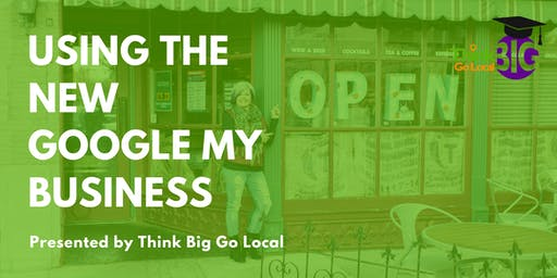 Using the NEW Google My Business to Boost Your Business!