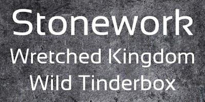 Stonework, Wretched Kingdom, Wild Tinderbox