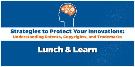 Lunch & Learn: Strategies to Protect Your Innovations