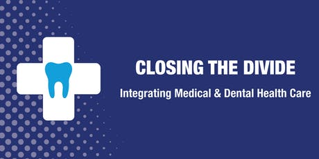 Closing the Divide: Integrating Medical and Dental Health Care tickets