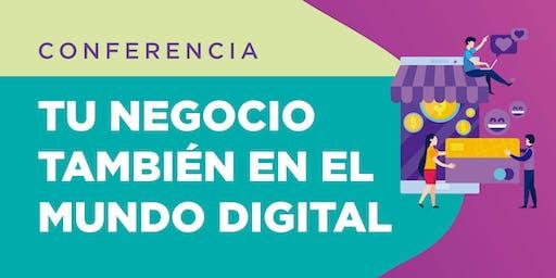 Tu negocio tambien en el mundo digital - Conferencia Gratuita