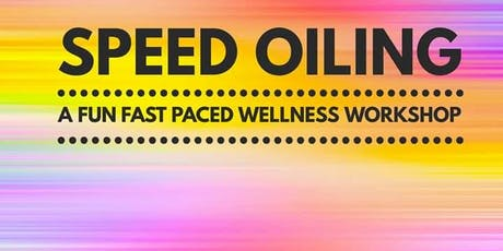 Speed Oiling- A Fun Fast Paced Wellness Workshop tickets