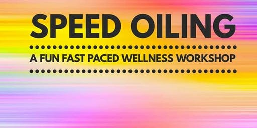 Speed Oiling- A Fun Fast Paced Wellness Workshop