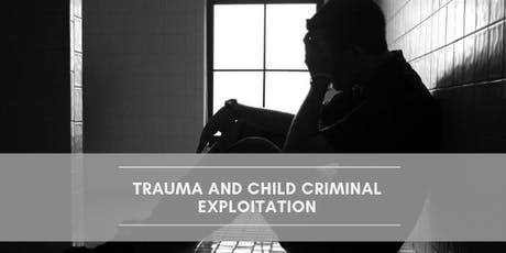 Trauma and Child Criminal Exploitation (CCE) tickets