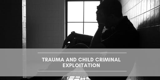 Trauma and Child Criminal Exploitation (CCE)