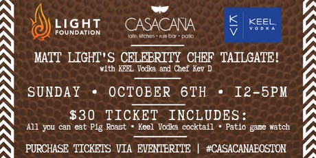 Matt Light's Celebrity Chef Tailgate with KEEL Vodka & Chef Kev D at Casa Cana! tickets