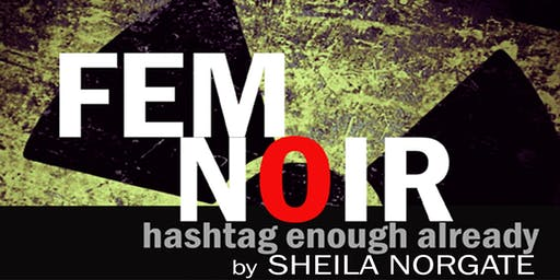 FEM NOIR: HASHTAG ENOUGH ALREADY by SHEILA NORGATE