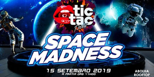 TIC TAC PARTY – 15 de SETEMBRO – SPACE MADNESS.