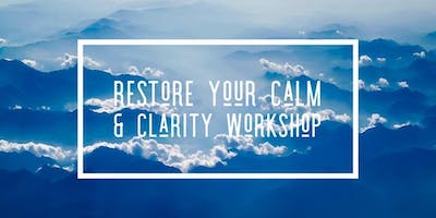 Restore Your Calm and Clarity Workshop