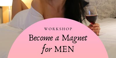 Become a Magnet for Men - Masterclass