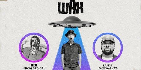 WAX with Ubi (Ces Cru) and Lance Skiiiwalker tickets