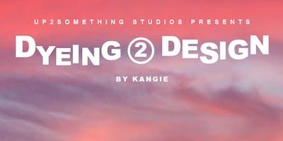 DYEING 2 DESIGN