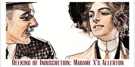 REEKING of INDISCRETION: Madam X's Allerton - FringeBYOV