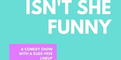 event image Isn't She Funny: A Standup Comedy Show with a Dude-Free Lineup