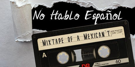 No Hablo Espanol: Mixtape of a MexiCan't - FringeBYOV tickets