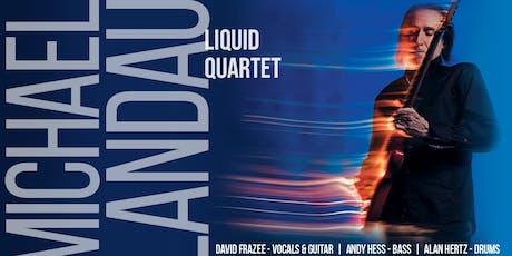 Michael Landau Liquid Quartet tickets