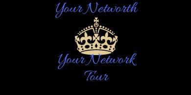 Your NETWORK = YOUR NETWORTH TOUR