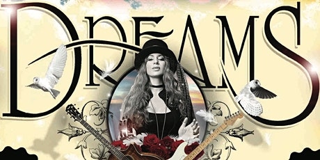 Dreams - Fleetwood Mac & Stevie Nicks Tribute Show tickets