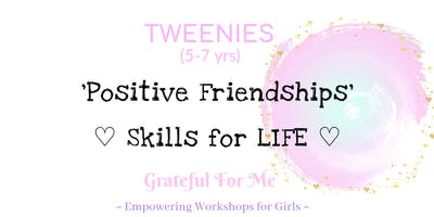 Tweenies 5-7 yrs - Positive Friendships