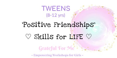 Tweens 8-12 yrs - Positive Friendships