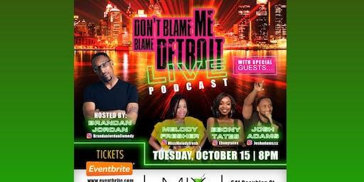 Don't Blame me Blame Detroit Podcast Live