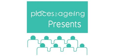 Places for Ageing PRESENTS tickets
