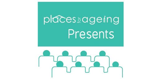 Places for Ageing PRESENTS