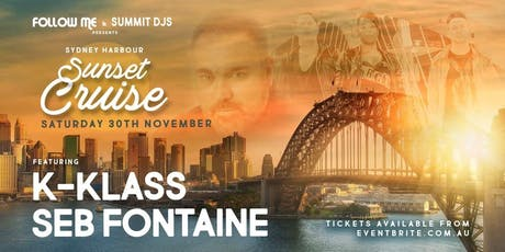 Follow Me and Summit DJ's Presents K-Klass & Seb Fontaine Sydney Harbour Sunset Cruise tickets