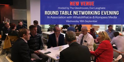 WhatsWhat.ie/Kompass Media:RoundTable Networking Evening, hosted by The Glasshouses Wed 18th Sept