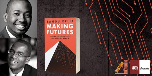 Making Futures Book Launch with Sangu Delle and Patrick Awuah