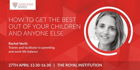 Rachel Vecht | How to get the best out of your children and anyone else | Open Amplifier tickets