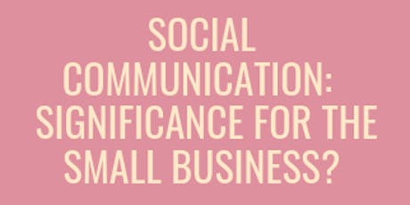 Social Communication: Significance for the Small Business? tickets