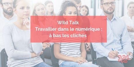 Wild Talk - Travailler dans le numérique : à bas les clichés billets