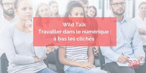 Wild Talk - Travailler dans le numérique : à bas les clichés