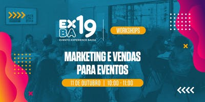 EXBA19 - HUB SALVADOR -  WORKSHOP: Marketing e Vendas para Eventos
