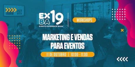 EXBA19 - HUB SALVADOR -  WORKSHOP: Marketing e Vendas para Eventos ingressos