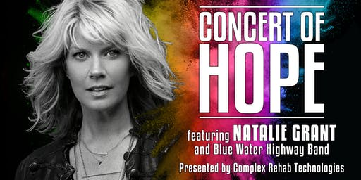 Concert of Hope   |   Featuring Natalie Grant & Blue Water Highway Band  |  Presented by Complex Rehab Technologies