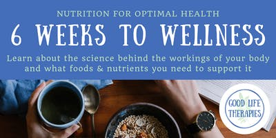 6 Weeks to Wellness - Nutrition for optimal health