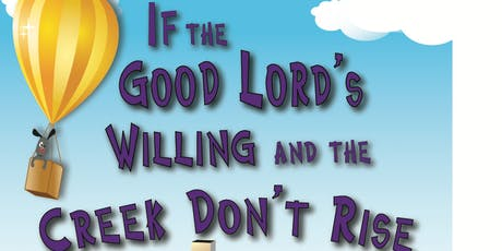 "Dinner Theater -  ""If the Good Lord's Willing and the Creek Don't Rise"" tickets"