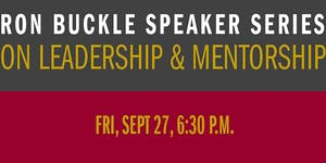 Ron Buckle Speaker Series on Leadership & Mentorship